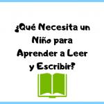 ¿Qué Necesita un Niño para Aprender a Leer y Escribir?